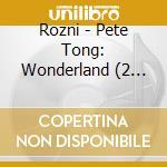 PETE TONG WONDERLAND cd musicale di ARTISTI VARI