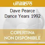DAVE PEARCE DANCE YEARS 1992 cd musicale di ARTISTI VARI