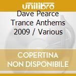 DAVE PEARCE TRANCE ANTHEMS 2009 cd musicale di Artisti Vari