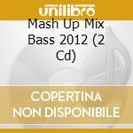 Mash up mix bass 2012 2cd cd musicale di Artisti Vari