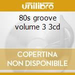 80s groove volume 3 3cd cd musicale di Artisti Vari