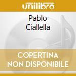 PABLO CIALLELLA cd musicale di CIALLELLA PABLO
