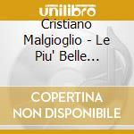LE PIU' BELLE CANZONI DI CRISTIANO MALGIOGLIO cd musicale di Cristiano Malgioglio
