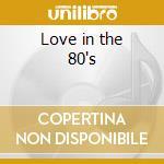 Love in the 80's cd musicale di Artisti Vari