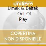 Umek & Beltek - Out Of Play cd musicale di Umek & beltek