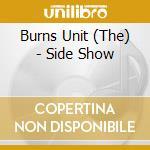 Burns Unit - Side Show cd musicale di Unit Burns