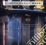 Bats - Compiletely cd musicale di Bats