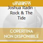 Joshua Radin - Rock & The Tide cd musicale di Joshua Radin