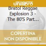 Bristol reggae explosion 3- 80's part ii cd musicale di Artisti Vari