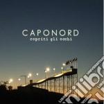 Caponord - Copriti Gli Occhi cd musicale di Caponord