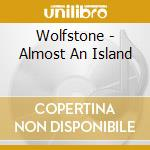 Wolfstone - Almost An Island cd musicale