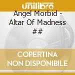 Angel Morbid - Altar Of Madness ## cd musicale
