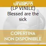 (LP VINILE) Blessed are the sick lp vinile di Angel Morbid