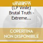 (LP VINILE) Extreme conditions demand extreme lp vinile di Truth Brutal