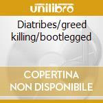 Diatribes/greed killing/bootlegged cd musicale di Death Napalm