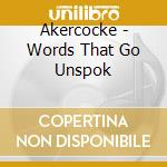 Akercocke - Words That Go Unspok cd musicale di AKERCOCKE