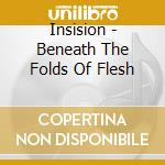 BENEATH THE FOLDS OF FLESH cd musicale di INSISION