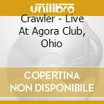 Crawler - Live At Agora Club, Ohio cd musicale di CRAWLER