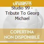 A tribute to george michael cd musicale di Studio 99