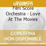 Film Score Orchestra - Love At The Movies cd musicale di Film score orchestra
