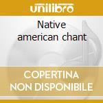 Native american chant cd musicale di American Native