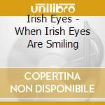 Irish Eyes - When Irish Eyes Are Smiling cd musicale di Classics Irish