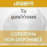 To guns'n'roses cd musicale