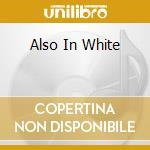 ALSO IN WHITE                             cd musicale di BILL WELLS TRIO