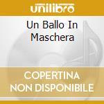 UN BALLO IN MASCHERA cd musicale di Giuseppe Verdi