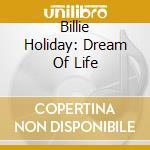 BILLIE HOLIDAY: DREAM OF LIFE cd musicale di Artisti Vari