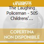 Various Artists - The Laughing Policeman - 50S Childrens` Classics cd musicale