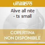 Alive all nite - ts small cd musicale