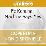 MACHINE SAYS EYES cd musicale di FC KAHUNA