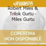 Robert Miles & Trilok Gurtu - Miles Gurtu cd musicale di MILES/GURTU