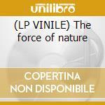 (LP VINILE) The force of nature lp vinile