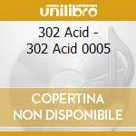 302 Acid - 302 Acid 0005 cd musicale di Acid 302