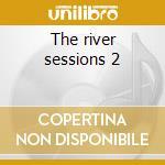 The river sessions 2 cd musicale di Pallas