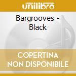 BARGROOVES - BLACK cd musicale di ARTISTI VARI