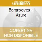 BARGROOVES - AZURE cd musicale di ARTISTI VARI