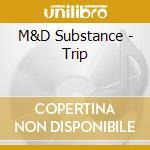 M&D Substance - Trip cd musicale di Substance M&d