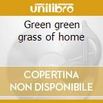 Green green grass of home cd musicale