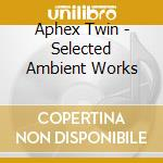 Aphex Twin - Selected Ambient Works cd musicale di Twin Aphex