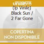 (LP VINILE) BLACK SUN / 2 FAR GONE lp vinile di KODE9
