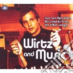 WIRTZ AND MUSIC                           cd musicale di Mark Wirtz