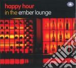 Happy hour in the emberlounge cd musicale di ARTISTI VARI
