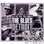 Let me tell you about the blues - detroi cd musicale di ARTISTI VARI