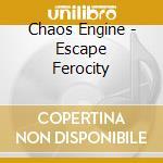 Chaos Engine - Escape Ferocity cd musicale