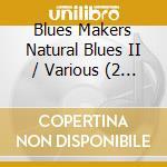 Blues Makers Natural Blues II (2 Cd) cd musicale di Artisti Vari