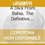 A DIVA FROM BAHIA. THE DEFINITIVE COLLEC cd musicale di Gal Costa