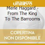 Merle Haggard - From The King To The Barrooms cd musicale di Merle Haggard